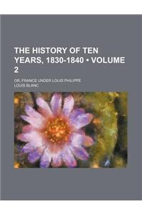 The History of Ten Years, 1830-1840 (Volume 2); Or, France Under Louis Philippe