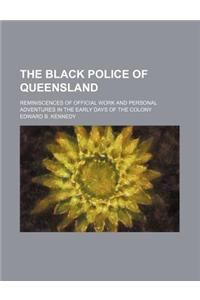 The Black Police of Queensland; Reminiscences of Official Work and Personal Adventures in the Early Days of the Colony
