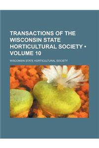 Transactions of the Wisconsin State Horticultural Society (Volume 10)