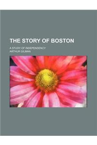 The Story of Boston; A Study of Independency