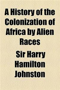 A History of the Colonization of Africa by Alien Races