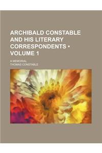 Archibald Constable and His Literary Correspondents (Volume 1); A Memorial