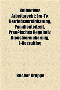 Kollektives Arbeitsrecht: Era-TV, Betriebsvereinbarung, Familienteilzeit, Preuisches Regulativ, Dienstvereinbarung, E-Recruiting