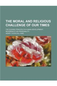 The Moral and Religious Challenge of Our Times; The Guiding Principle in Human Development, Reverence for Personality