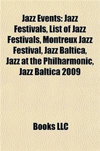 Jazz Events: Jazz Festivals, List of Jazz Festivals, Montreux Jazz Festival, Jazz Baltica, Jazz at the Philharmonic, Jazz Baltica 2