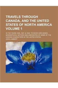 Travels Through Canada, and the United States of North America Volume 1; In the Years 1806, 1807, & 1808. to Which Are Added, Biographical Notices and