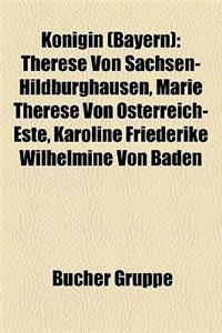 Knigin (Bayern): Therese Von Sachsen-Hildburghausen, Marie Therese Von Sterreich-Este, Karoline Friederike Wilhelmine Von Baden