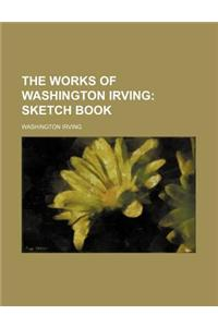 The Works of Washington Irving (Volume 1); Sketch Book