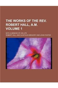The Works of the REV. Robert Hall, A.M. Volume 1; With a Memoir of His Life
