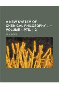 A New System of Chemical Philosophy (Volume 1, Pts. 1-2)