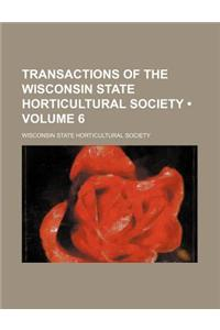 Transactions of the Wisconsin State Horticultural Society (Volume 6)