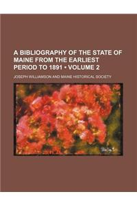 A Bibliography of the State of Maine from the Earliest Period to 1891 (Volume 2)