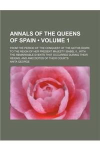 Annals of the Queens of Spain (Volume 1); From the Period of the Conquest of the Goths Down to the Reign of Her Present Majesty Isabel II., with the R