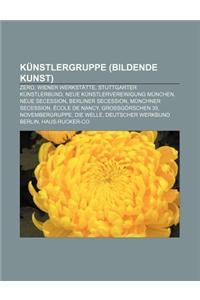 Kunstlergruppe (Bildende Kunst): Zero, Wiener Werkstatte, Stuttgarter Kunstlerbund, Neue Kunstlervereinigung Munchen, Neue Secession