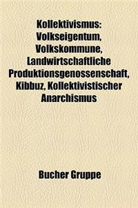 Kollektivismus: Volkseigentum, Volkskommune, Landwirtschaftliche Produktionsgenossenschaft, Kibbuz, Kollektivistischer Anarchismus