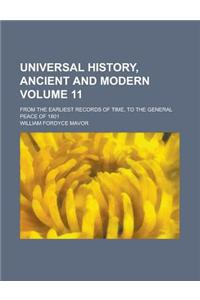 Universal History, Ancient and Modern (Volume 11); From the Earliest Records of Time, to the General Peace of 1801