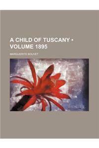 A Child of Tuscany (Volume 1895)