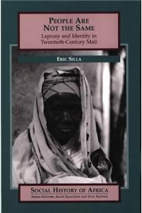 People Are Not the Same: Leprosy and Identity in Twentieth-Century Mali