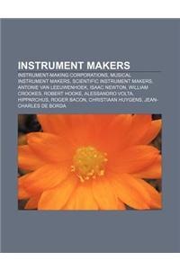 Instrument Makers: Instrument-Making Corporations, Musical Instrument Makers, Scientific Instrument Makers, Antonie Van Leeuwenhoek