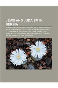 Jews and Judaism in Serbia: Jewish Serbian History, Serbian Jews, Theodor Herzl, Nedi 's Serbia, History of the Jews in Serbia, Banat