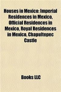 Houses in Mexico: Imperial Residences in Mexico, Official Residences in Mexico, Royal Residences in Mexico, Chapultepec Castle