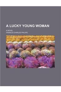 A Lucky Young Woman; A Novel