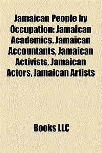 Jamaican People by Occupation: Jamaican Academics, Jamaican Accountants, Jamaican Activists, Jamaican Actors, Jamaican Artists