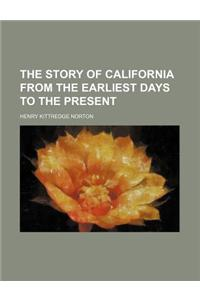 The Story of California from the Earliest Days to the Present