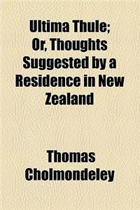 Ultima Thule; Or, Thoughts Suggested by a Residence in New Zealand