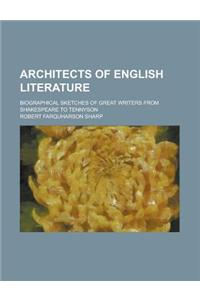 Architects of English Literature; Biographical Sketches of Great Writers from Shakespeare to Tennyson
