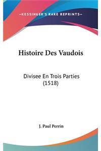 Histoire Des Vaudois: Divisee En Trois Parties (1518)