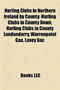 Hurling Clubs in Northern Ireland by County: Hurling Clubs in County Down, Hurling Clubs in County Londonderry, Warrenpoint Gaa, Lavey Gac