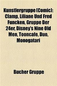 Kunstlergruppe (Comic): Clamp, Liliane Und Fred Funcken, Gruppe Der 24er, Disney's Nine Old Men, Tooncafe, Duo, Monogatari