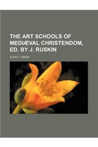 The Art Schools of Mediaeval Christendom, Ed. by J. Ruskin