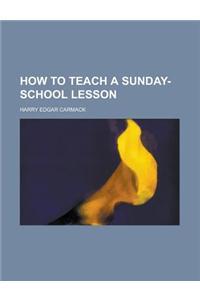 How to Teach a Sunday-School Lesson