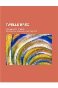 Twells Brex; A Conqueror of Death