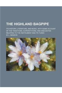 The Highland Bagpipe; Its History, Literature, and Music, with Some Account of the Traditions, Superstitions, and Anecdotes Relating to the Instrument