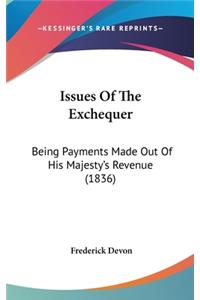 Issues of the Exchequer: Being Payments Made Out of His Majesty's Revenue (1836)