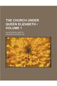 The Church Under Queen Elizabeth (Volume 1); An Historical Sketch