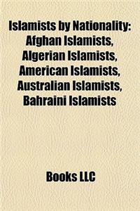 Islamists by Nationality: Afghan Islamists, Algerian Islamists, American Islamists, Australian Islamists, Bahraini Islamists