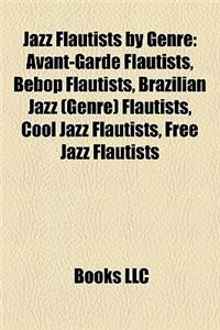 Jazz Flautists by Genre: Avant-Garde Flautists, Bebop Flautists, Brazilian Jazz (Genre) Flautists, Cool Jazz Flautists, Free Jazz Flautists