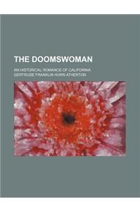 The Doomswoman; An Historical Romance of California