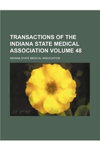 Transactions of the Indiana State Medical Association Volume 48