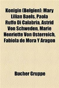 Knigin (Belgien): Mary Lilian Baels, Paola Ruffo Di Calabria, Astrid Von Schweden, Marie Henriette Von Sterreich, Fabiola de Mora y Arag