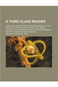 A   Third Class Reader; Consisting of Extracts in Prose and Verse, for the Use of the Third Classes in Public and Private Schools with an Introductory