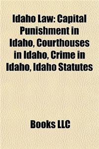 Idaho Law: Capital Punishment in Idaho, Courthouses in Idaho, Crime in Idaho, Idaho Statutes