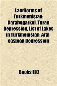 Landforms of Turkmenistan: Garabogazkl, Turan Depression, List of Lakes in Turkmenistan, Aral-Caspian Depression