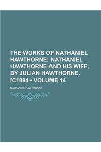 The Works of Nathaniel Hawthorne (Volume 14); Nathaniel Hawthorne and His Wife, by Julian Hawthorne. [C1884