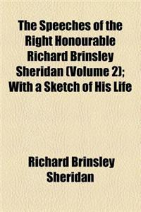 The Speeches of the Right Honourable Richard Brinsley Sheridan (Volume 2); With a Sketch of His Life