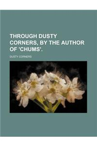 Through Dusty Corners, by the Author of 'Chums'.